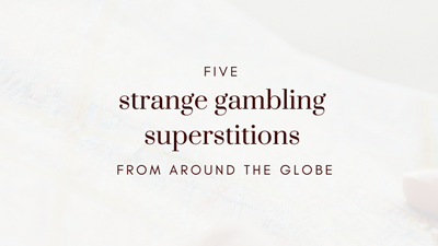 Five Strange Gambling Superstitions From Around The Globe
